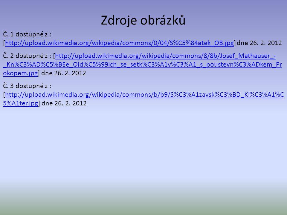 Zdroje obrázků Č. 1 dostupné z : [http://upload.wikimedia.org/wikipedia/commons/0/04/S%C5%84atek_OB.jpg] dne 26. 2. 2012.